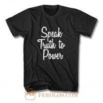 Speak Truth To Power T Shirt