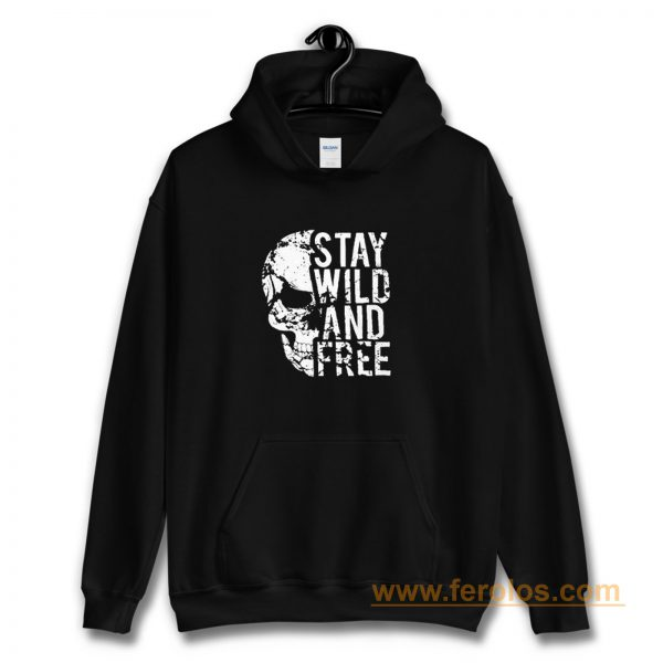 Stay Wild Free Skull Hoodie