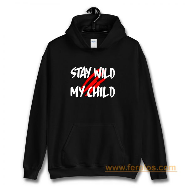 Stay Wild My Child Hoodie