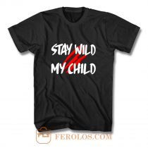 Stay Wild My Child T Shirt