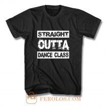 Straight Outta Dance Class T Shirt