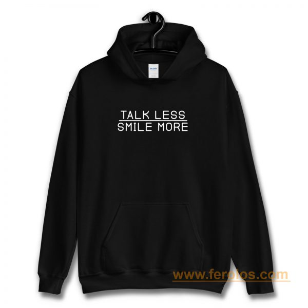 Talk Less Smile More Hoodie