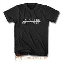 Talk Less Smile More T Shirt