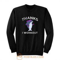 Thanks I Workout Shark Sweatshirt