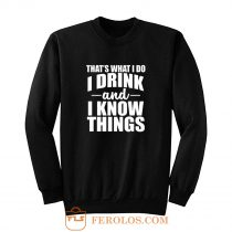 Thats What I Do I Drink And I Know Things Sweatshirt