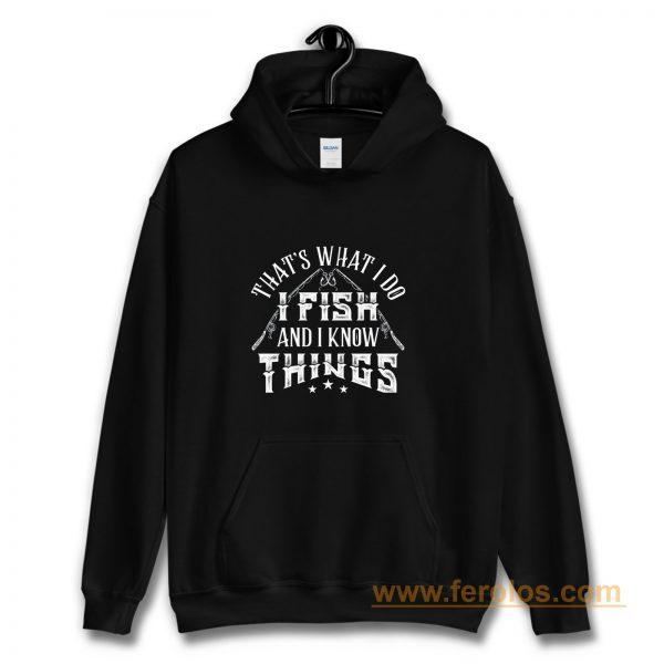 Thats What I Do I Fish And Know Things Hoodie