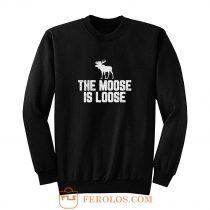 The Moose Is Loose Sweatshirt