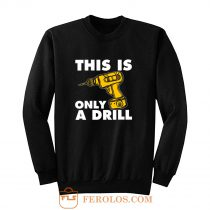 This Is Only A Drill Sweatshirt
