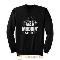 This is mah MUDDIN Go Mudding Sweatshirt