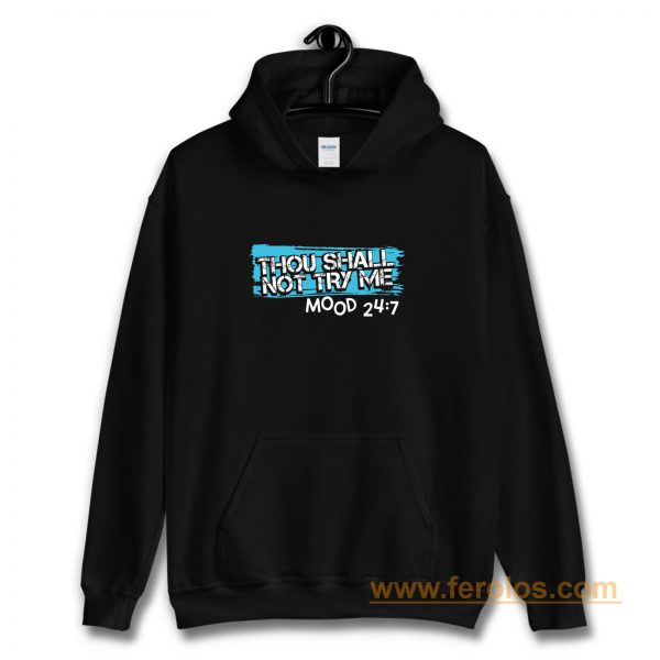 Thou Shall Not Try Me Mood 247 Funny mom Sarcastic Hoodie