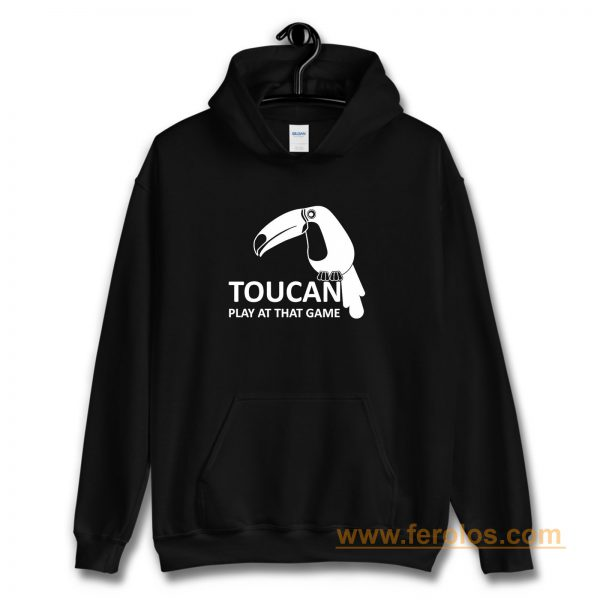 Toucan Play At That Game Hoodie