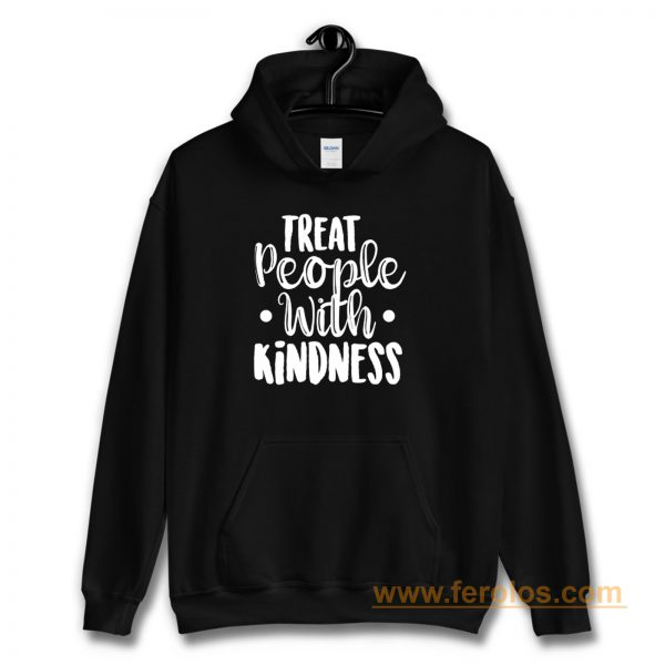 Treat People With Kindness Be Kind Hoodie