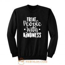 Treat People With Kindness Be Kind Sweatshirt
