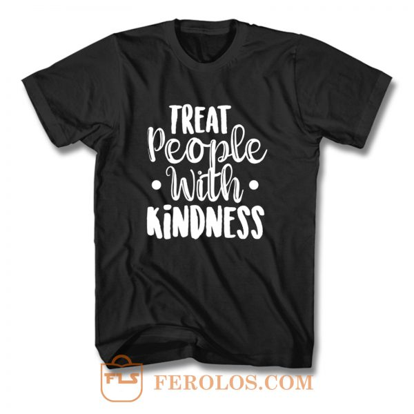 Treat People With Kindness Be Kind T Shirt