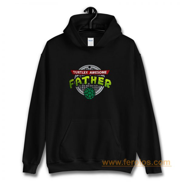 Turtley Awesome Father Awesome Fathers Day Hoodie