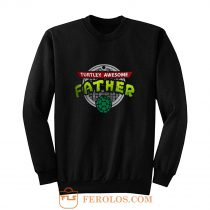 Turtley Awesome Father Awesome Fathers Day Sweatshirt