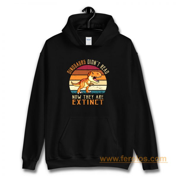 Vintage Dinosaurs Didnt Read Now They Are Extinct Hoodie