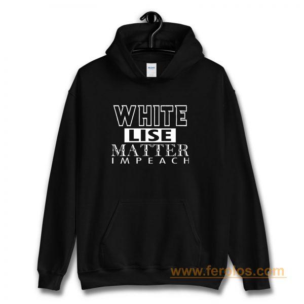 WHITE LIES MATTER IMPEACH Hoodie