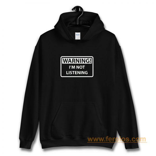 Warning Im Not Listening Hoodie