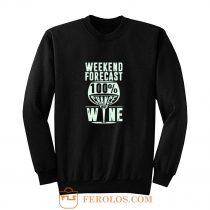 Weekend Forecast 100 Chance Of Wine Funny Holiday Sweatshirt