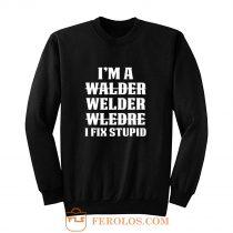 Welder Fix Stupid Proud Welder Sweatshirt