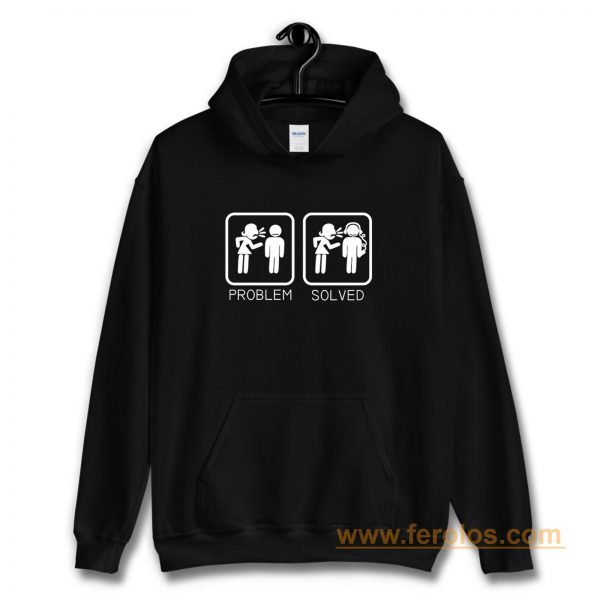 Wife Nagging Humour Problem Solved Hoodie