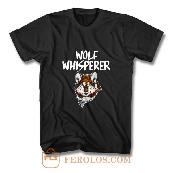 Wolf Whisperer Wolf pack Wolf lovers T Shirt