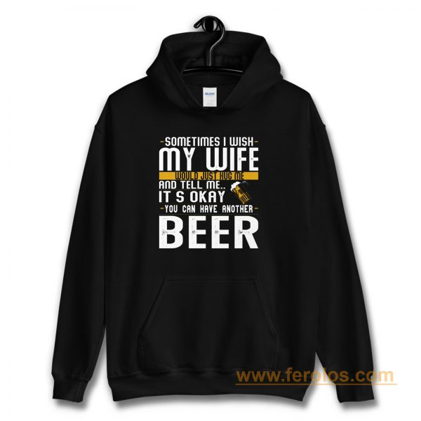 You Can have Another I Want A Beer Hoodie