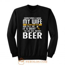 You Can have Another I Want A Beer Sweatshirt