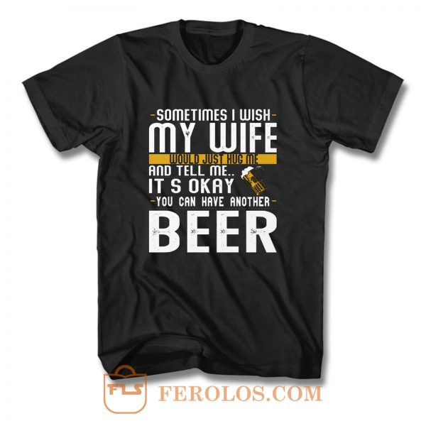 You Can have Another I Want A Beer T Shirt