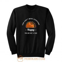 You Cant Make Everyone Happy You Are Not A Taco Sweatshirt