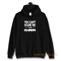 You Cant Scare Me I Have Grandkids Hoodie