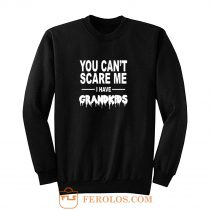 You Cant Scare Me I Have Grandkids Sweatshirt