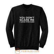 You Dont Scare Me I Have Five Kids Sweatshirt