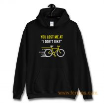 You Lost Me At I Dont Bike Funny Bicycle Cycling Humor Hoodie