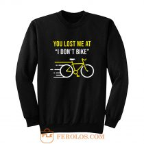You Lost Me At I Dont Bike Funny Bicycle Cycling Humor Sweatshirt