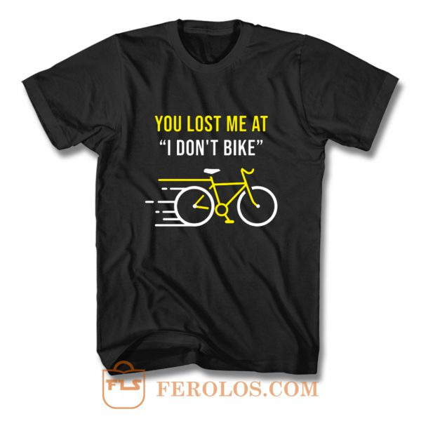 You Lost Me At I Dont Bike Funny Bicycle Cycling Humor T Shirt