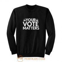 Your Vote Matters Sweatshirt