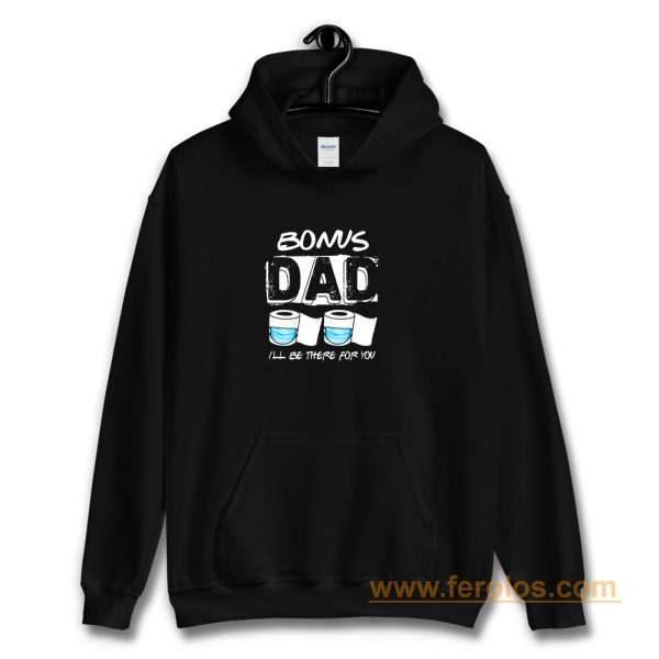 bonus dad i will be there for you Hoodie