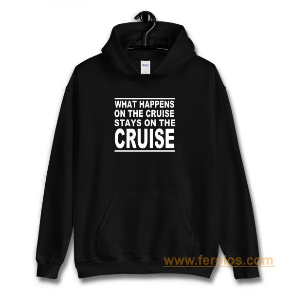 cruise what happens on the cruise Hoodie
