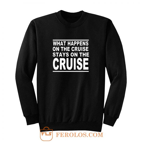 cruise what happens on the cruise Sweatshirt