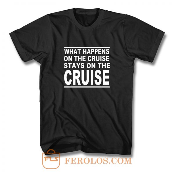 cruise what happens on the cruise T Shirt