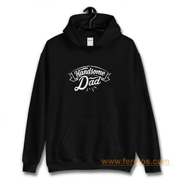 father Day Dad Handsome Dad Birthday Hoodie