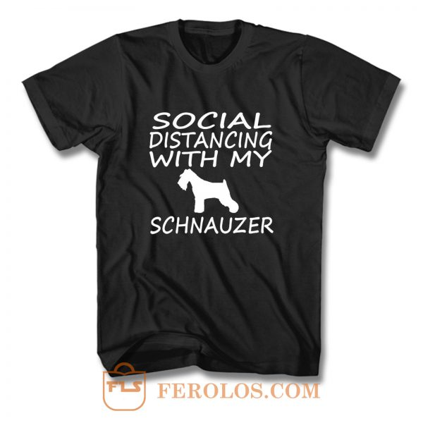 schnauzer dog social distance with my dog T Shirt