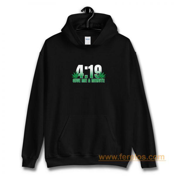 4 19 Give Me A Minute 420 Pot Head Stoner Smoker Kush Weed Hoodie
