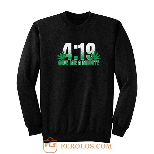4 19 Give Me A Minute 420 Pot Head Stoner Smoker Kush Weed Sweatshirt