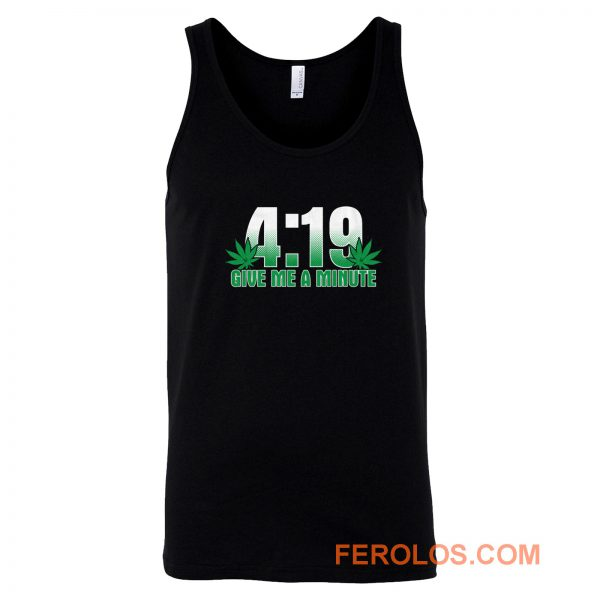 4 19 Give Me A Minute 420 Pot Head Stoner Smoker Kush Weed Tank Top