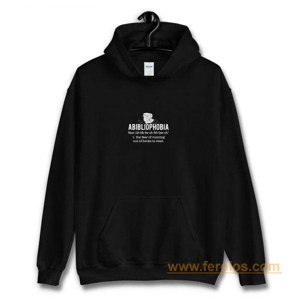 Abibliophobia Definition The Fear Of Running Out Of Books To Read Hoodie