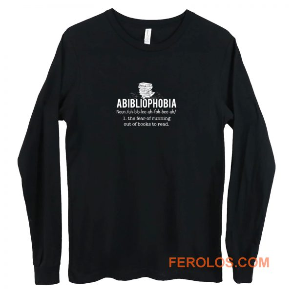 Abibliophobia Definition The Fear Of Running Out Of Books To Read Long Sleeve