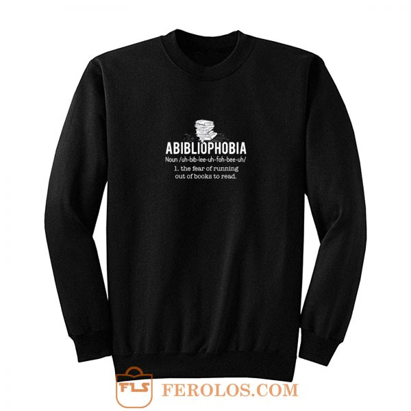 Abibliophobia Definition The Fear Of Running Out Of Books To Read Sweatshirt